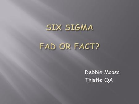 Debbie Moosa Thistle QA. Quality Management involves philosophy, principles, methodology, techniques, tools and metrics. Six Sigma can be considered as.