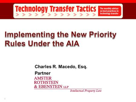 0 Charles R. Macedo, Esq. Partner. 1 Brief Overview of Priority Under AIA Implications for Public Disclosures and Private Disclosures Role of Provisional.