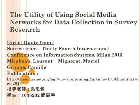 The Utility of Using Social Media <strong>Networks</strong> for Data Collection in Survey Research Direct Quote from : Source from : Thirty Fourth International Conference.