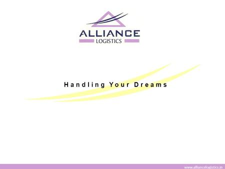 Handling Your Dreams www.alliancelogistics.in. FREIGHT FORWARDINGTRANSPORTATION PROJECT CARGO ODC CARGO / BREAK BULKCUSTOM CLEARANCE WAREHOUSINGDOOR TO.