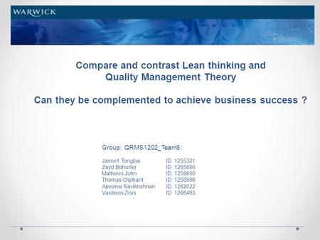 Compare and contrast Lean thinking and Quality Management Theory Can they be complemented to achieve business success ? Group: QRMS1202_Team5 : Jainwit.