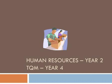 HUMAN RESOURCES – YEAR 2 TQM – YEAR 4. Human Resources.