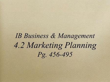 IB Business & Management 4.2 <strong>Marketing</strong> Planning Pg. 456-495.