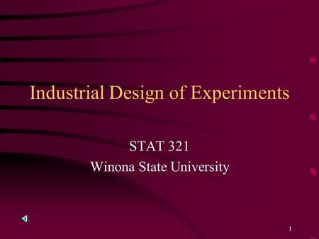 1 Industrial Design of Experiments STAT 321 Winona State University.