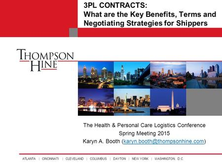 ATLANTA | CINCINNATI | CLEVELAND | COLUMBUS | DAYTON | NEW YORK | WASHINGTON, D.C. The Health & Personal Care Logistics Conference Spring Meeting 2015.
