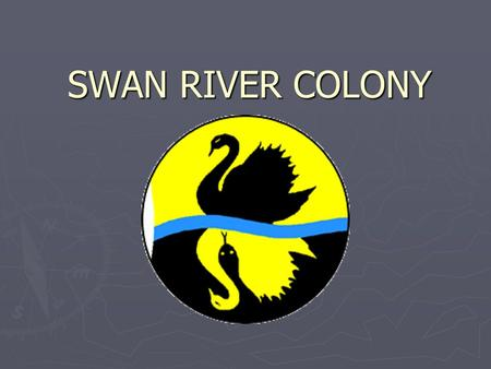 SWAN RIVER COLONY. ► The first recorded Europeans to sight the land where Perth is now located were the Dutch. ► Most likely the first visitor to the.