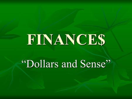 "FINANCE$ ""Dollars and Sense"". ""How Do I Pay For Stuff??"" When buying a product or service you can use… When buying a product or service you can use… Cash."