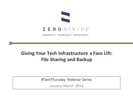 Giving Your Tech Infrastructure a Face Lift: File Sharing and Backup #TechThursday Webinar Series January-March 2014.