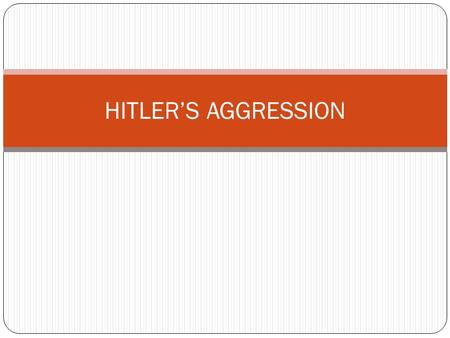 HITLER'S AGGRESSION. Axis Powers – Germany, Italy and Japan These nations had signed the Anti-Comintern Pact which required them to share information.