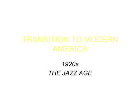 TRANSITION TO MODERN AMERICA 1920s THE JAZZ AGE. The Second Industrial Revolution U.S. develops the highest standard of living in the world The twenties.