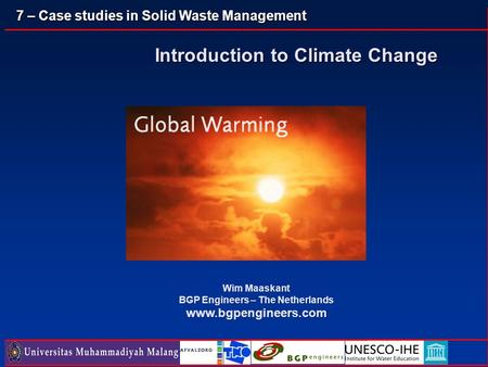 7 – Case studies in Solid Waste <strong>Management</strong> Introduction to Climate Change Wim Maaskant BGP Engineers – The Netherlands www.bgpengineers.com.
