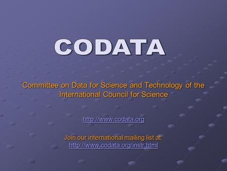 Committee on Data for Science and Technology of the International Council for Science  Join our international mailing list at: