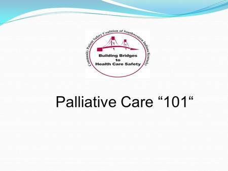 "Palliative Care ""101"". Definition Palliative Care Specialized medical care for people with serious illnesses. It is focused on providing patients with."