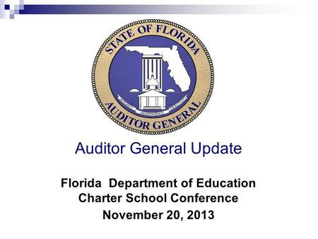 Auditor General Update Florida Department of Education Charter School Conference November 20, 2013.