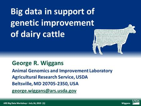 WiggansARS Big Data Workshop – July 16, 2015 (1) George R. Wiggans Animal Genomics and Improvement Laboratory Agricultural Research Service, USDA Beltsville,