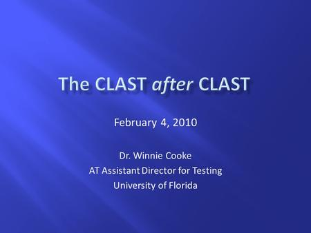 February 4, 2010 Dr. Winnie Cooke AT Assistant Director for Testing University of Florida.