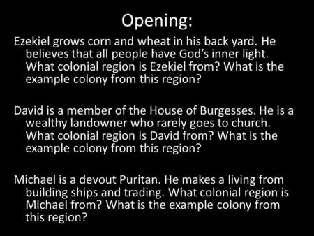 Opening: Ezekiel grows corn and wheat in his back yard. He believes that all people have God's inner light. What colonial region is Ezekiel from? What.