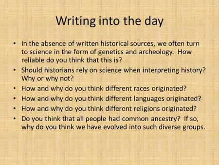Writing into the day In the absence of written historical sources, we often turn to science in the form of genetics and archeology. How reliable do you.