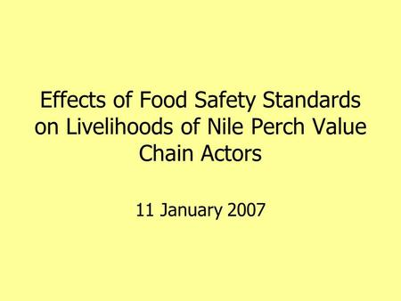 Effects of Food Safety Standards on Livelihoods of Nile Perch Value Chain Actors 11 January 2007.