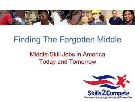Finding The Forgotten Middle Middle-Skill Jobs in America Today and Tomorrow.
