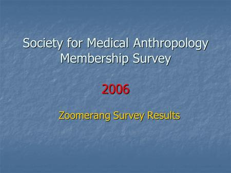 Society for Medical Anthropology Membership Survey 2006 Zoomerang Survey Results.