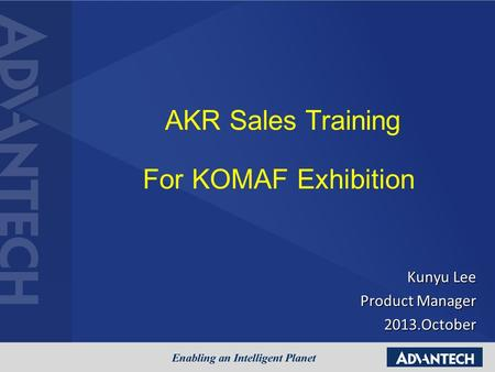 AKR Sales Training For KOMAF Exhibition Kunyu Lee Product Manager 2013.October.