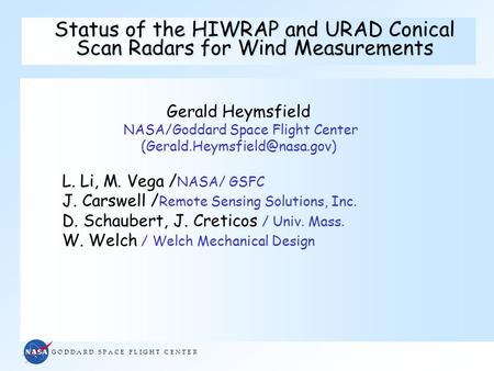 G O D D A R D S P A C E F L I G H T C E N T E R Status of the HIWRAP and URAD Conical Scan Radars for Wind Measurements Gerald Heymsfield NASA/Goddard.