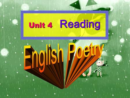 Unit 4 Reading. 汉英翻译 poet sonnet rhythm rhyme Poem generation isle district Poetry attraction embrace Grammer translate atmosphere Image absence literature.