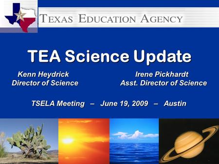 Heydrick - TRC, July 08© Texas Education Agency1 Kenn Heydrick Irene Pickhardt Kenn Heydrick Irene Pickhardt Director of Science Asst. Director of Science.