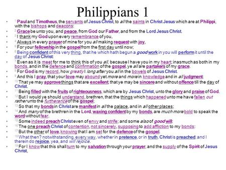 Philippians 1 1 Paul and Timotheus, the servants of Jesus Christ, to all the saints in Christ Jesus which are at Philippi, with the bishops and deacons: