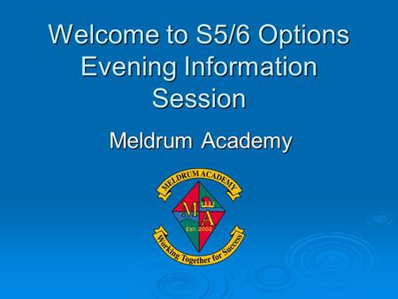 Welcome to S5/6 Options Evening Information Session Meldrum Academy.