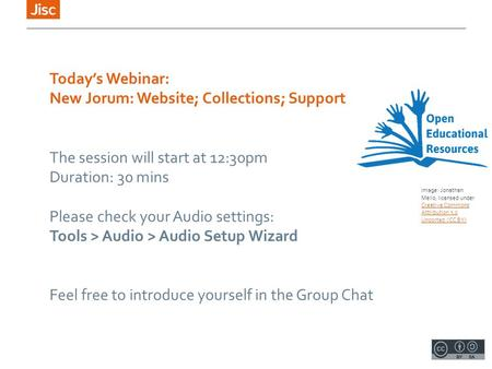 Today's Webinar: New Jorum: Website; Collections; Support The session will start at 12:30pm Duration: 30 mins Please check your Audio settings: Tools >