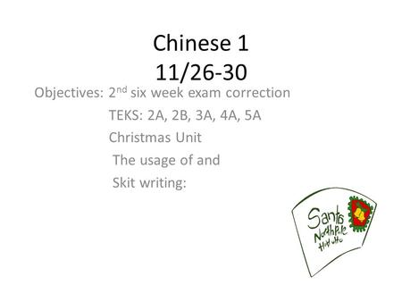 Chinese 1 11/26-30 Objectives: 2nd six week exam correction