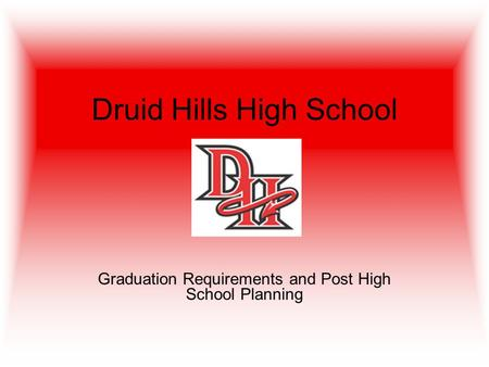 Druid Hills High School Graduation Requirements and Post High School Planning.