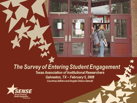 The Survey of Entering Student Engagement Texas Association of Institutional Researchers Galveston, TX – February 5, 2008 Courtney Adkins and Angela Oriano-Darnall.
