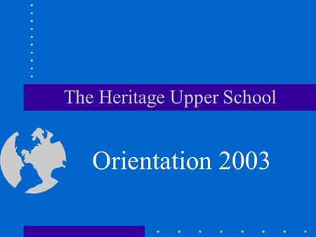 The Heritage Upper School Orientation 2003. Mission Statement Mens, Corpus, Spiritus, Sodalitas Mind, Body, Spirit, Camaraderie The mission of the Heritage.
