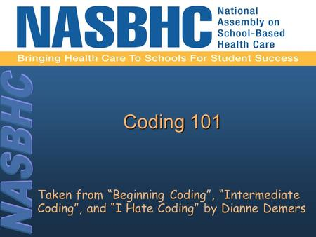 "Coding 101 Taken from ""Beginning Coding"", ""Intermediate Coding"", and ""I Hate Coding"" by Dianne Demers."