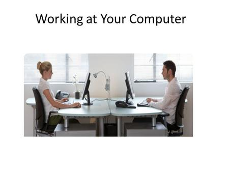 Working at Your Computer. Incorrect posture while working at the computer can lead to: Body Pain.