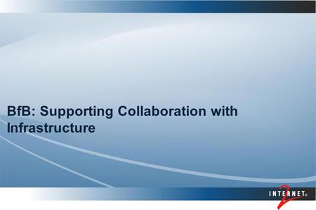 BfB: Supporting Collaboration with Infrastructure.
