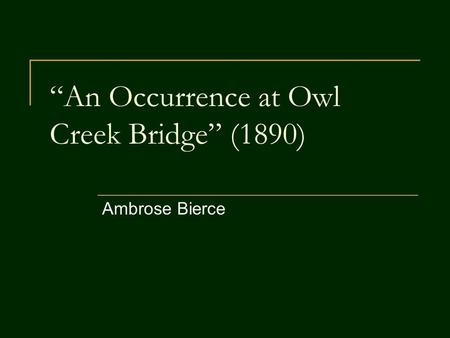 "occurence at owl creek bridge essay For the full list, see the essay ""story playlist  if you've not read ""an occurrence  at owl creek bridge,"" you should really put this down, go read."