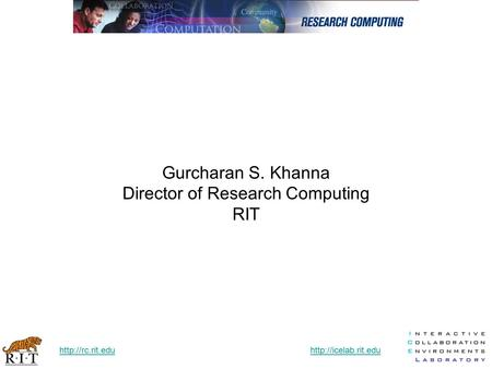 Gurcharan S. Khanna Director of Research Computing RIT