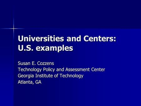 Universities and Centers: U.S. examples Susan E. Cozzens Technology Policy and Assessment Center Georgia Institute of Technology Atlanta, GA.