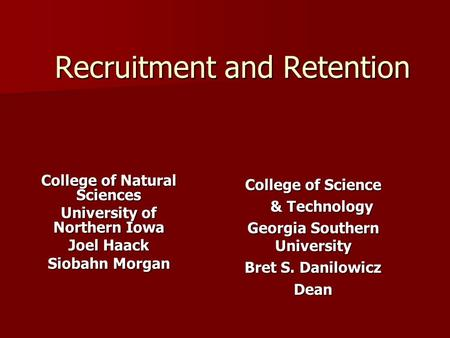 Recruitment and Retention College of Natural Sciences University of Northern Iowa Joel Haack Siobahn Morgan College of Science & Technology & Technology.