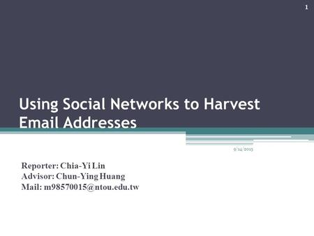 Using Social Networks to Harvest  Addresses Reporter: Chia-Yi Lin Advisor: Chun-Ying Huang Mail: 9/14/2015 1.