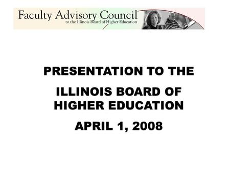 PRESENTATION TO THE ILLINOIS BOARD OF HIGHER EDUCATION APRIL 1, 2008.