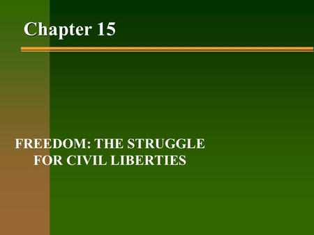 Chapter 15 FREEDOM: THE STRUGGLE FOR CIVIL LIBERTIES.