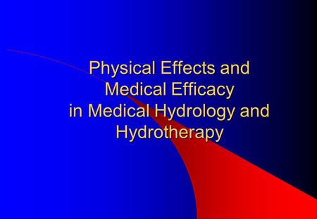 Physical Effects and Medical Efficacy in Medical Hydrology and Hydrotherapy.