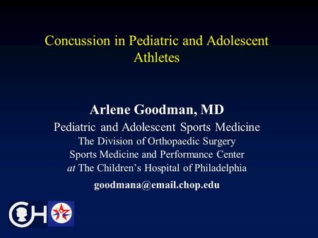 Concussion in Pediatric and Adolescent Athletes Arlene Goodman, MD Pediatric and Adolescent Sports Medicine The Division of Orthopaedic Surgery Sports.