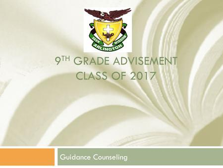 9 TH GRADE ADVISEMENT CLASS OF 2017 Guidance Counseling.