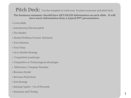 1 Pitch Deck: Use this template to write your business summary and pitch deck. The business summary should have DETAILED information on each slide. It.